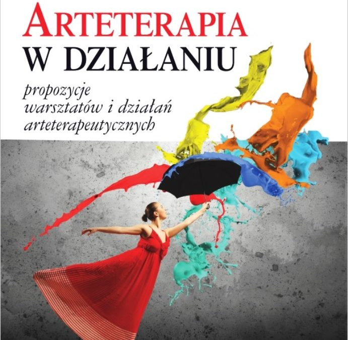 """""""Arteterapia w działaniu. Propozycje warsztatów i działań arteterapeutycznych"""", Anna Glińska-Lachowicz"""