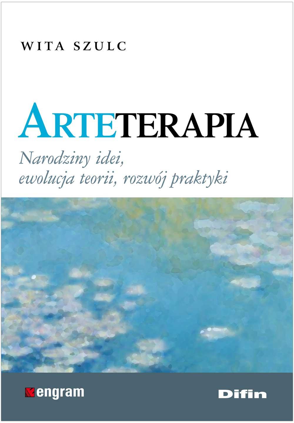 """""""Arteterapia. Narodziny idei, ewolucja teorii, rozwój praktyki"""", Wita Szulc"""